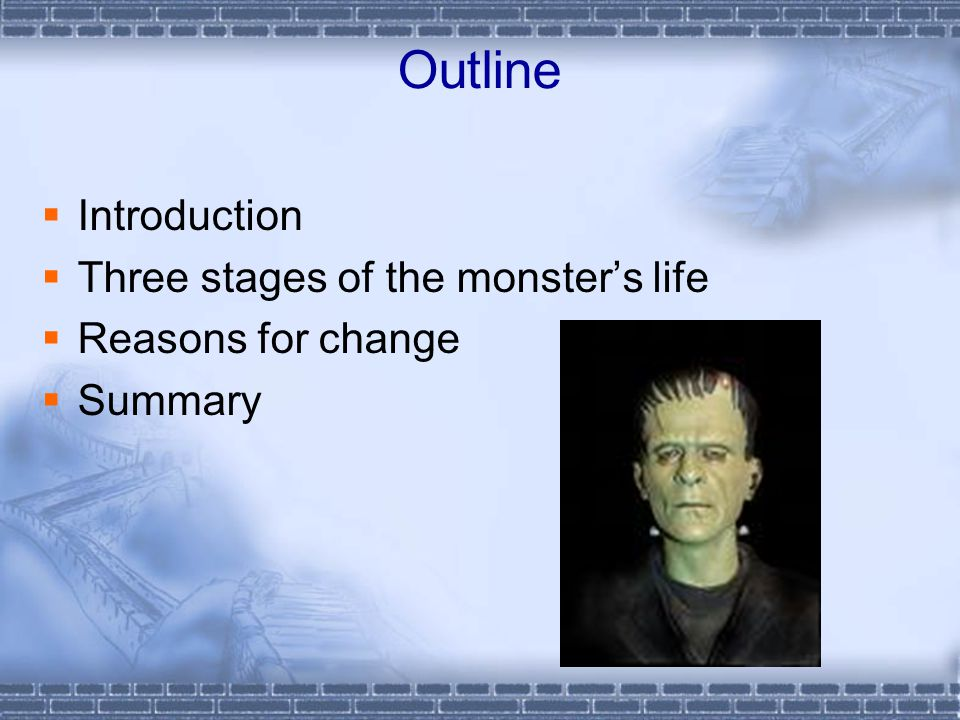 Outline  Introduction  Three stages of the monster's life  Reasons for change  Summary