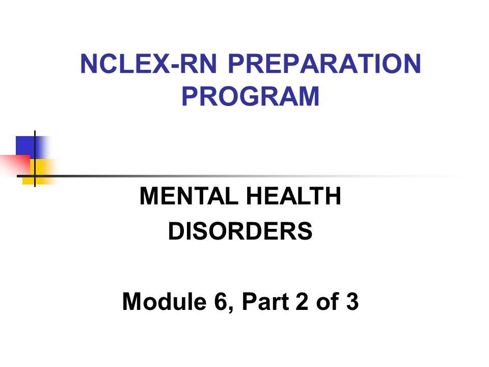 NCLEX-RN PREPARATION PROGRAM MENTAL HEALTH DISORDERS Module 6, Part 2 of 3