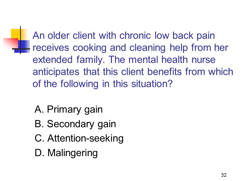 32 An older client with chronic low back pain receives cooking and cleaning help from her extended family. The mental health nurse anticipates that th