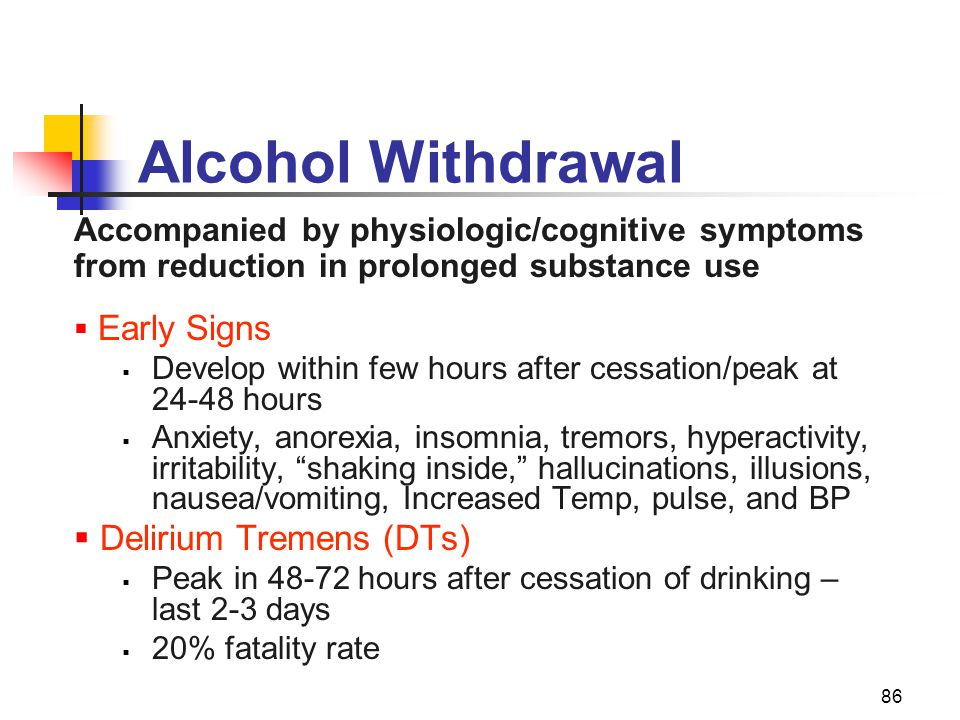 86 Alcohol Withdrawal Accompanied by physiologic/cognitive symptoms from reduction in prolonged substance use  Early Signs  Develop within few hours