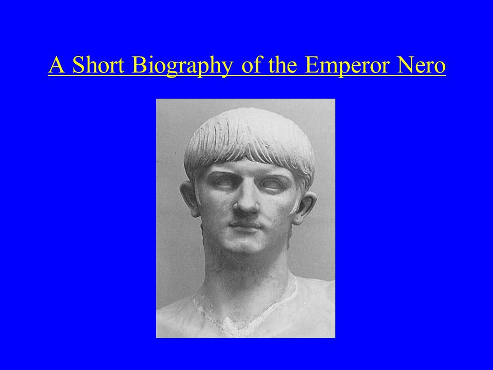 A Short Biography of the Emperor Nero