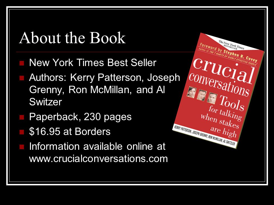 About the Book New York Times Best Seller Authors: Kerry Patterson, Joseph Grenny, Ron McMillan, and Al Switzer Paperback, 230 pages $16.95 at Borders