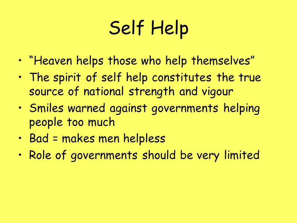 """Self Help """"Heaven helps those who help themselves"""" The spirit of self help constitutes the true source of national strength and vigour Smiles warned a"""