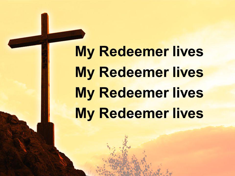 My Redeemer lives