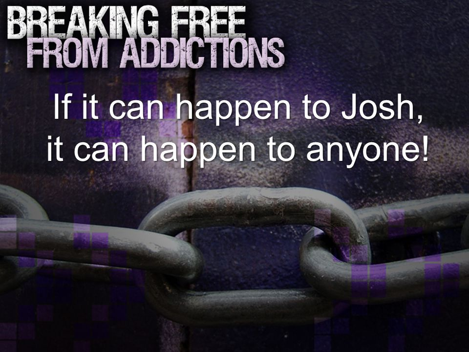 If it can happen to Josh, it can happen to anyone!