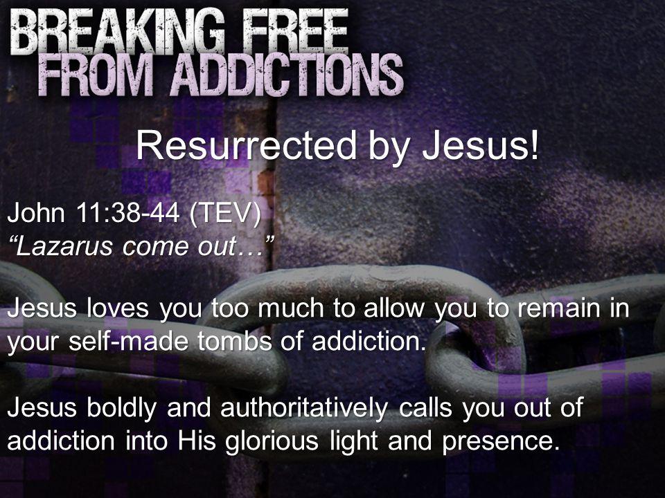 Resurrected by Jesus.