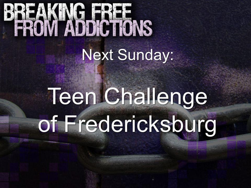 Next Sunday: Teen Challenge of Fredericksburg