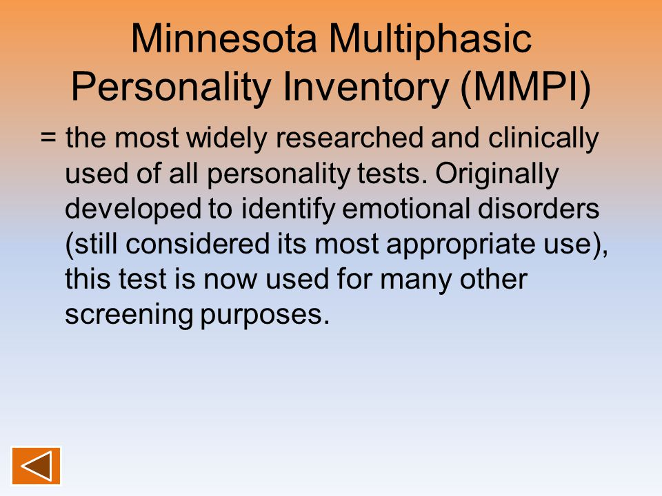 Minnesota Multiphasic Personality Inventory (MMPI) = the most widely researched and clinically used of all personality tests. Originally developed to