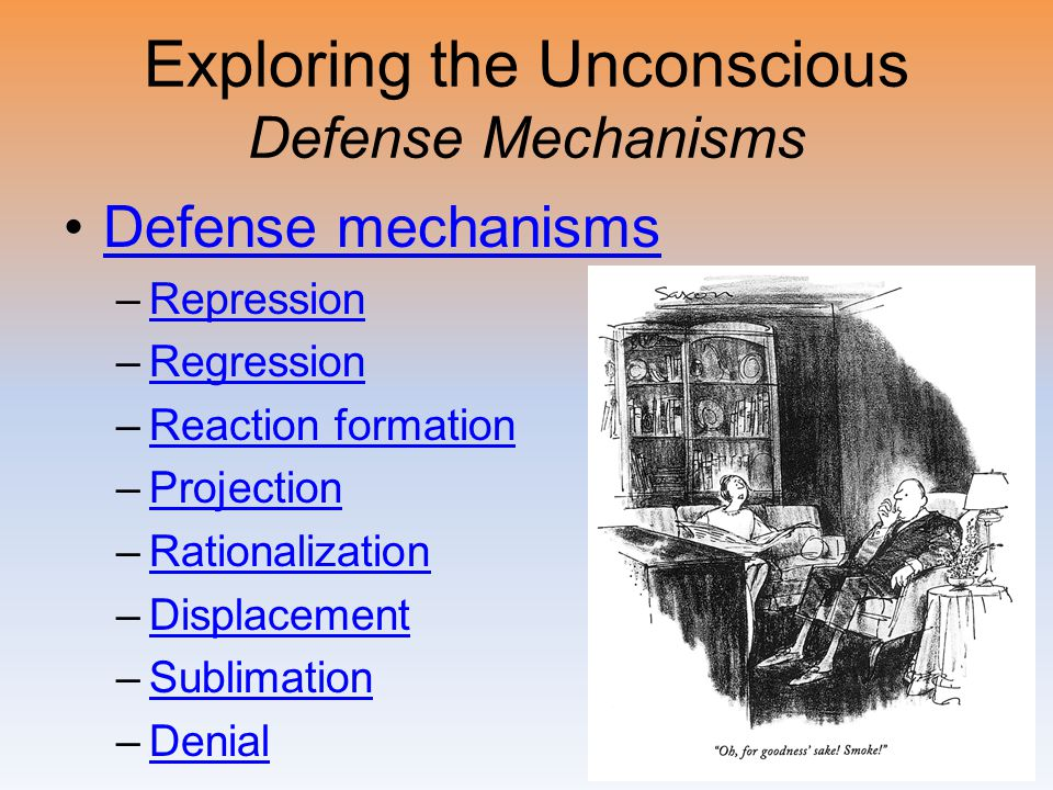 Exploring the Unconscious Defense Mechanisms Defense mechanisms –RepressionRepression –RegressionRegression –Reaction formationReaction formation –Pro