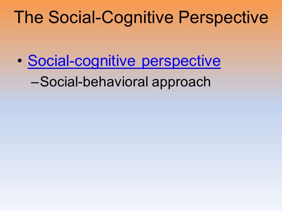 Social-cognitive perspective –Social-behavioral approach