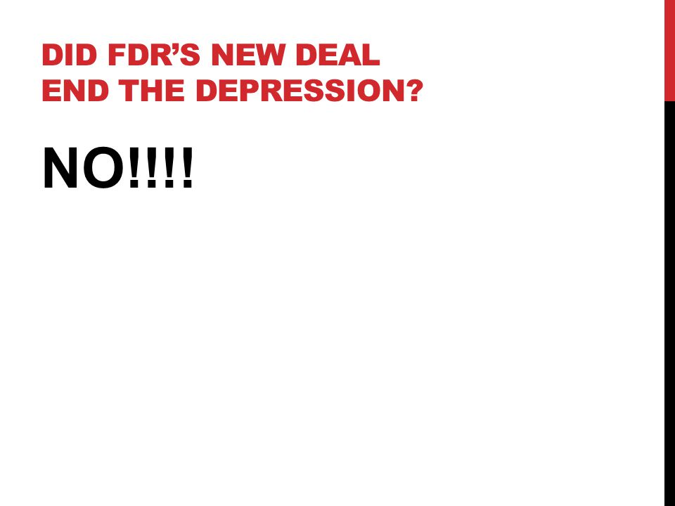 DID FDR'S NEW DEAL END THE DEPRESSION NO!!!!