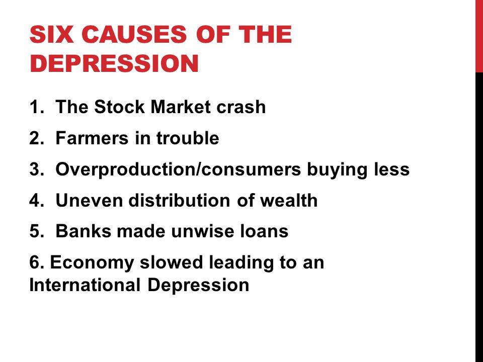 SIX CAUSES OF THE DEPRESSION 1. The Stock Market crash 2.
