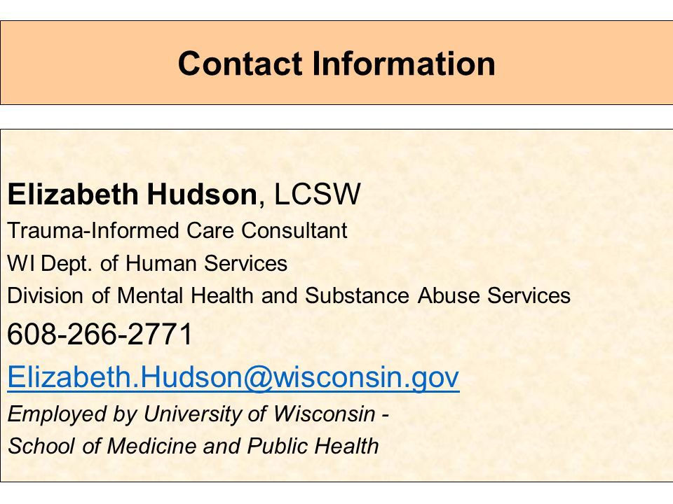 Contact Information Elizabeth Hudson, LCSW Trauma-Informed Care Consultant WI Dept.