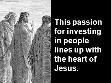 This passion for investing in people lines up with the heart of Jesus.