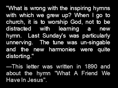 What is wrong with the inspiring hymns with which we grew up.
