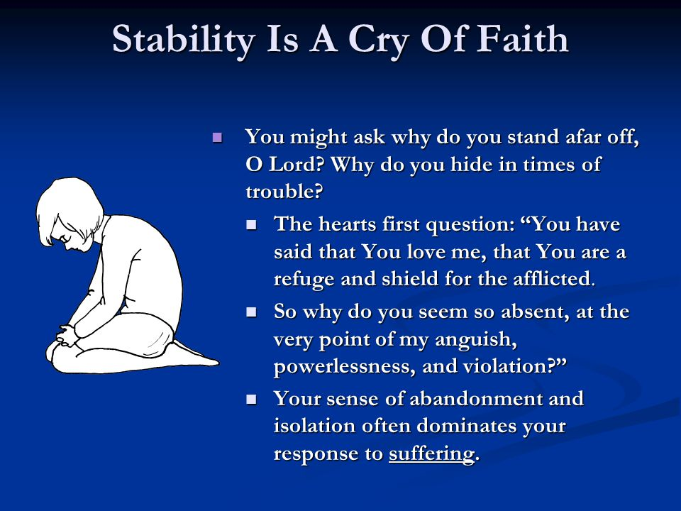"Stability Is A Cry Of Faith You might ask why do you stand afar off, O Lord? Why do you hide in times of trouble? The hearts first question: ""You have"