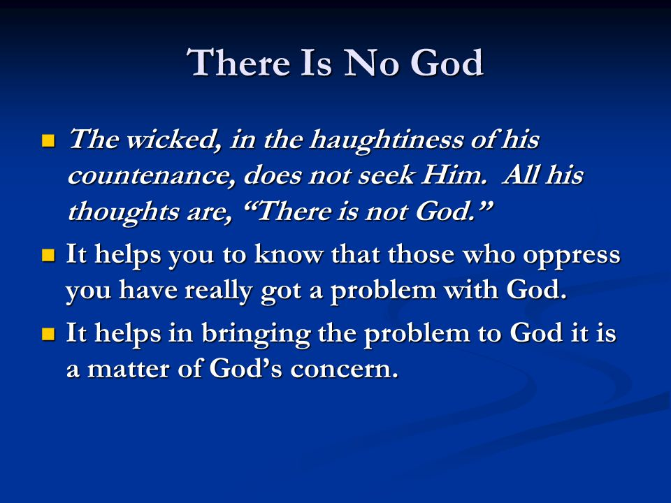 "There Is No God The wicked, in the haughtiness of his countenance, does not seek Him. All his thoughts are, ""There is not God."" The wicked, in the hau"