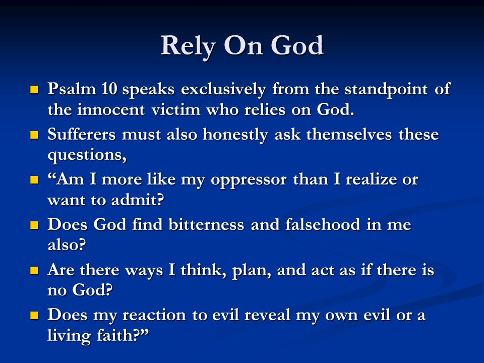Rely On God Psalm 10 speaks exclusively from the standpoint of the innocent victim who relies on God. Psalm 10 speaks exclusively from the standpoint