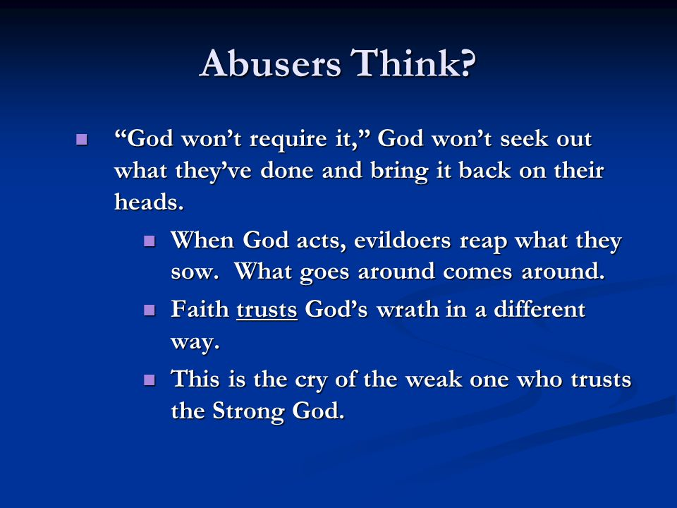 "Abusers Think? ""God won't require it,"" God won't seek out what they've done and bring it back on their heads. ""God won't require it,"" God won't seek o"