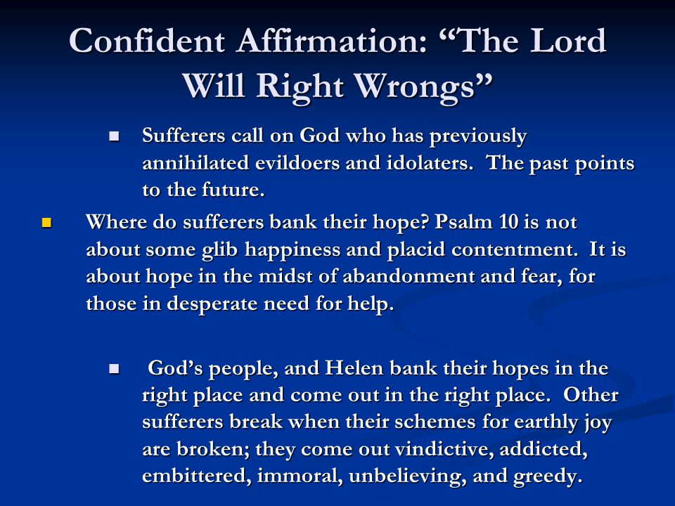 "Confident Affirmation: ""The Lord Will Right Wrongs"" Sufferers call on God who has previously annihilated evildoers and idolaters. The past points to t"