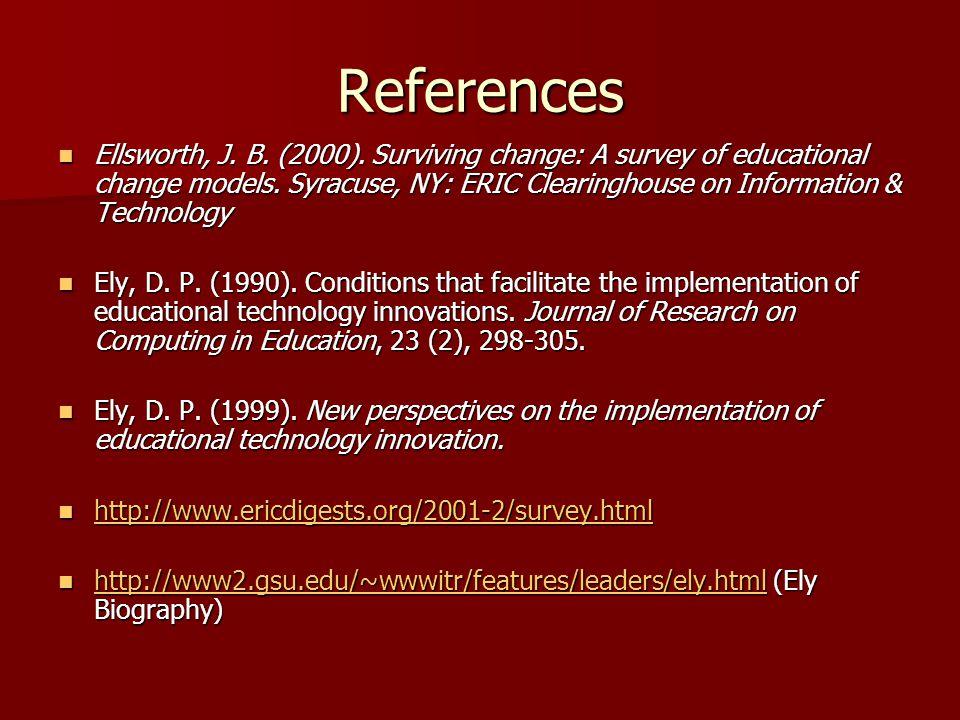 References Ellsworth, J. B. (2000). Surviving change: A survey of educational change models.
