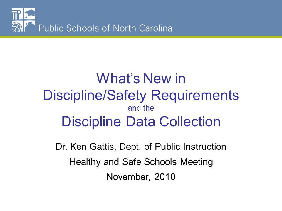 NC Schools Dropout Data What's New in Discipline/Safety Requirements and the Discipline Data Collection Dr.