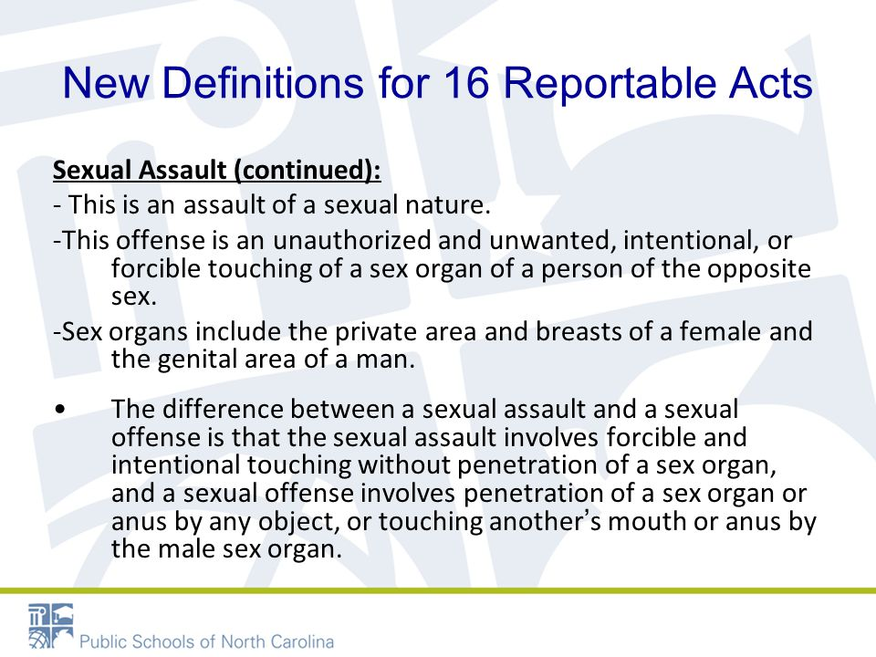New Definitions for 16 Reportable Acts Sexual Assault (continued): - This is an assault of a sexual nature.
