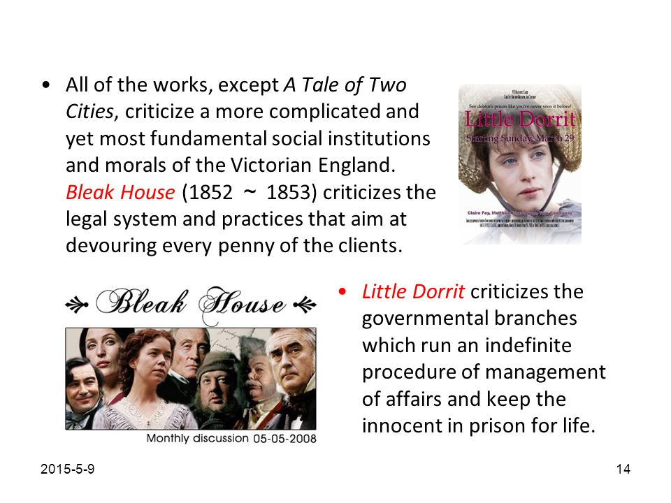 All of the works, except A Tale of Two Cities, criticize a more complicated and yet most fundamental social institutions and morals of the Victorian England.