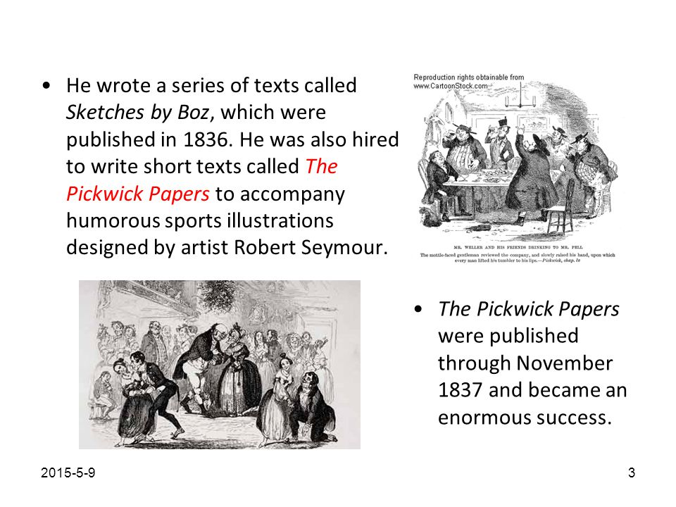 He wrote a series of texts called Sketches by Boz, which were published in 1836.