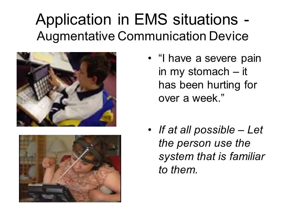 """Application in EMS situations - Augmentative Communication Device """"I have a severe pain in my stomach – it has been hurting for over a week."""" If at al"""