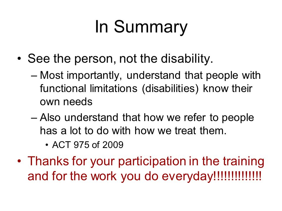 In Summary See the person, not the disability.
