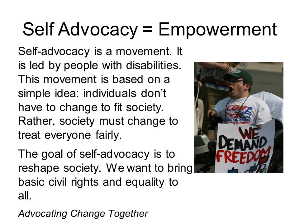 Self-advocacy is a movement. It is led by people with disabilities.