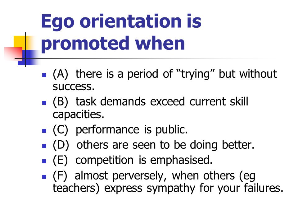 Ego orientation is promoted when (A) there is a period of trying but without success.