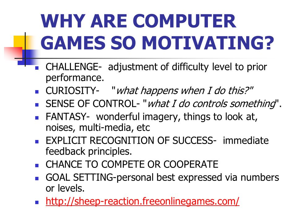 WHY ARE COMPUTER GAMES SO MOTIVATING.