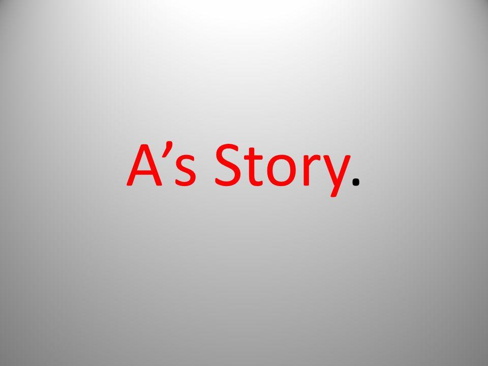 A's Story.