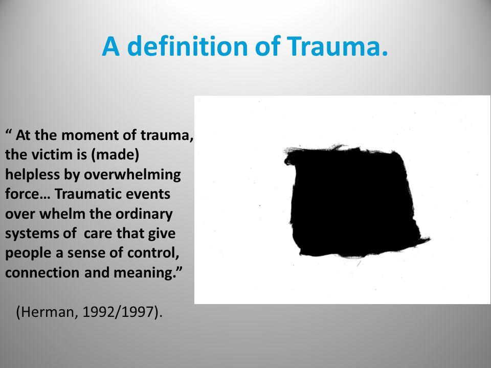 A definition of Trauma.