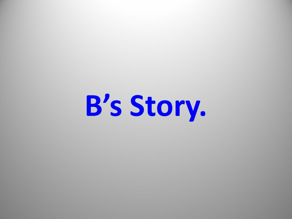 B's Story.