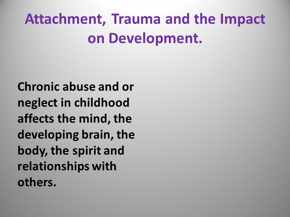 Attachment, Trauma and the Impact on Development.