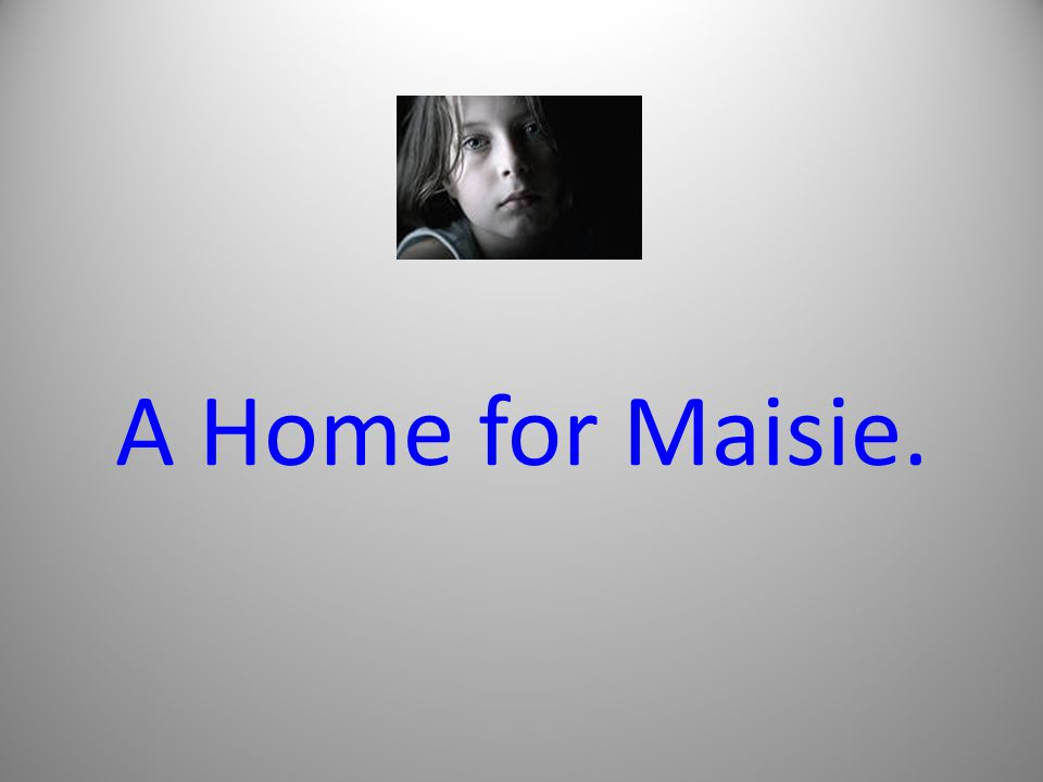 A Home for Maisie.