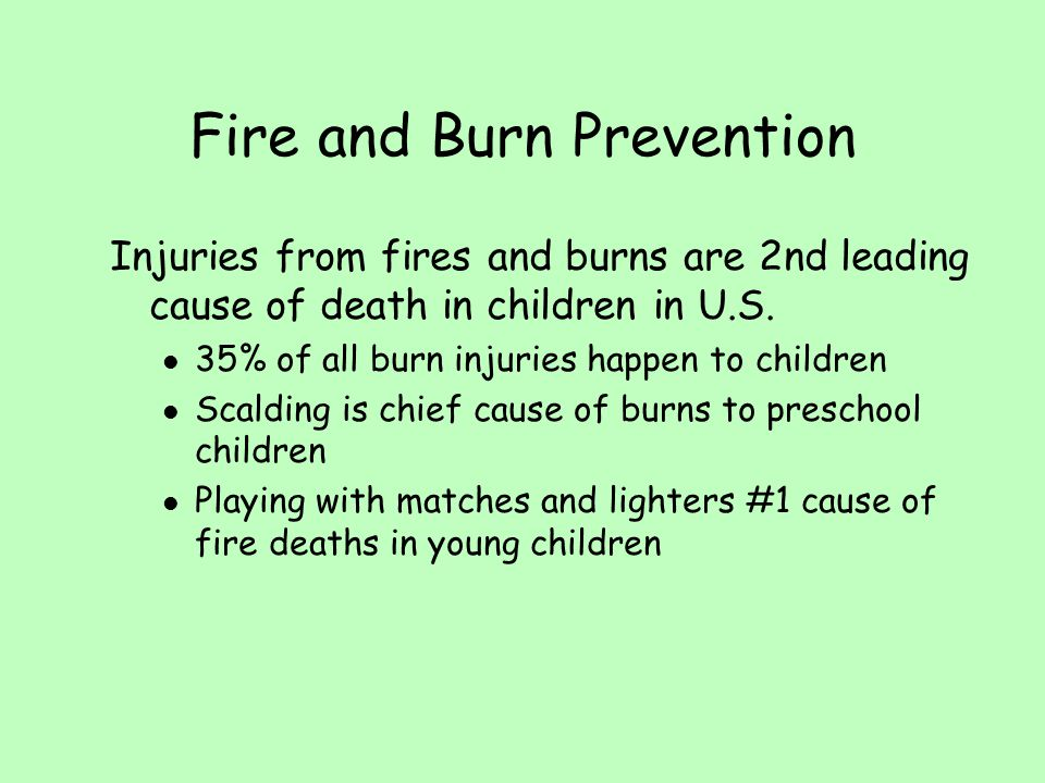 Injuries from fires and burns are 2nd leading cause of death in children in U.S. l 35% of all burn injuries happen to children l Scalding is chief cau