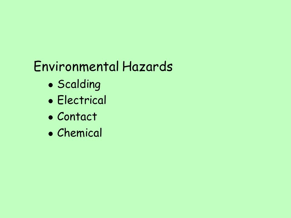 Environmental Hazards l Scalding l Electrical l Contact l Chemical