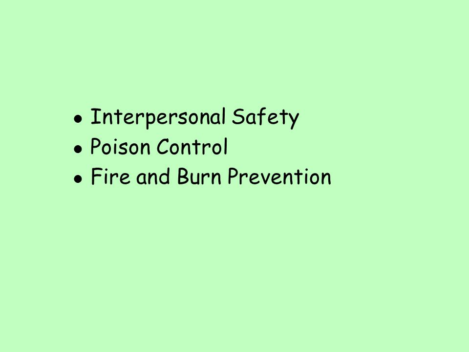 l Interpersonal Safety l Poison Control l Fire and Burn Prevention