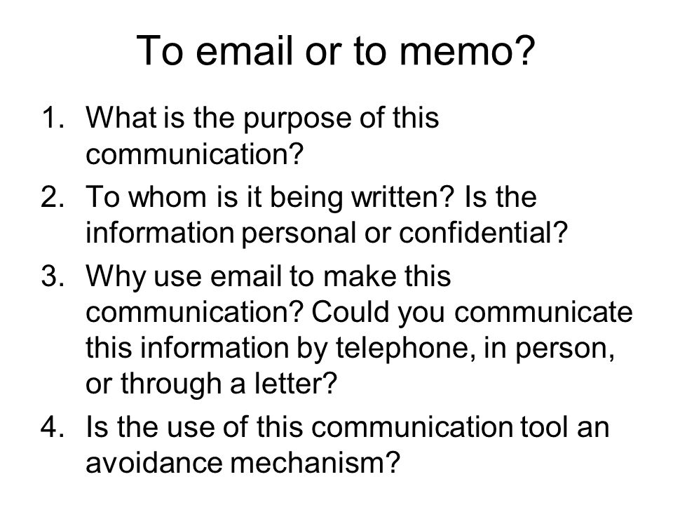 Use email To expedite the communication For brief and simple responses –can be read and immediately discarded To relieve the burden of playing telephone tag