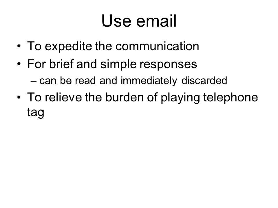 Organization Short communications - inverted pyramid Longer communications - state purpose early