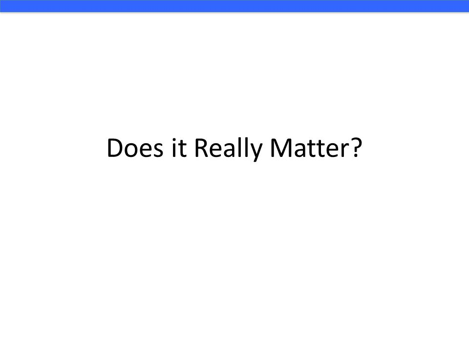 Does it Really Matter?