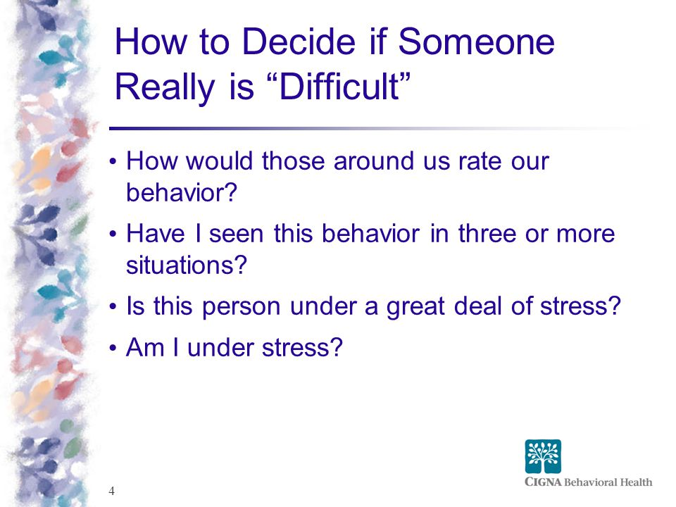 4 How to Decide if Someone Really is Difficult How would those around us rate our behavior.
