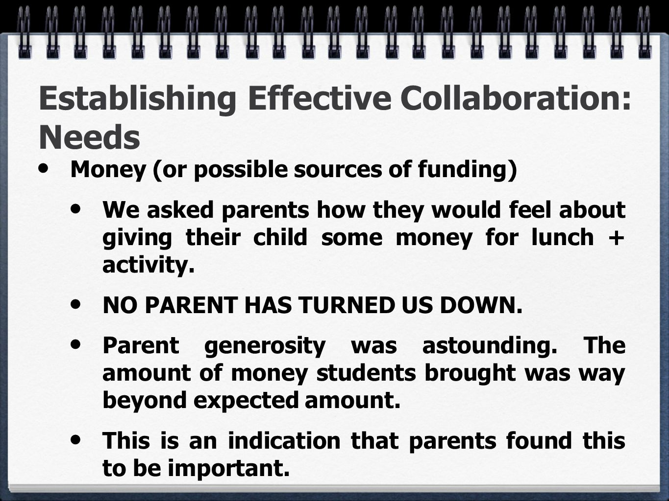 Establishing Effective Collaboration: Needs Money (or possible sources of funding) We asked parents how they would feel about giving their child some money for lunch + activity.
