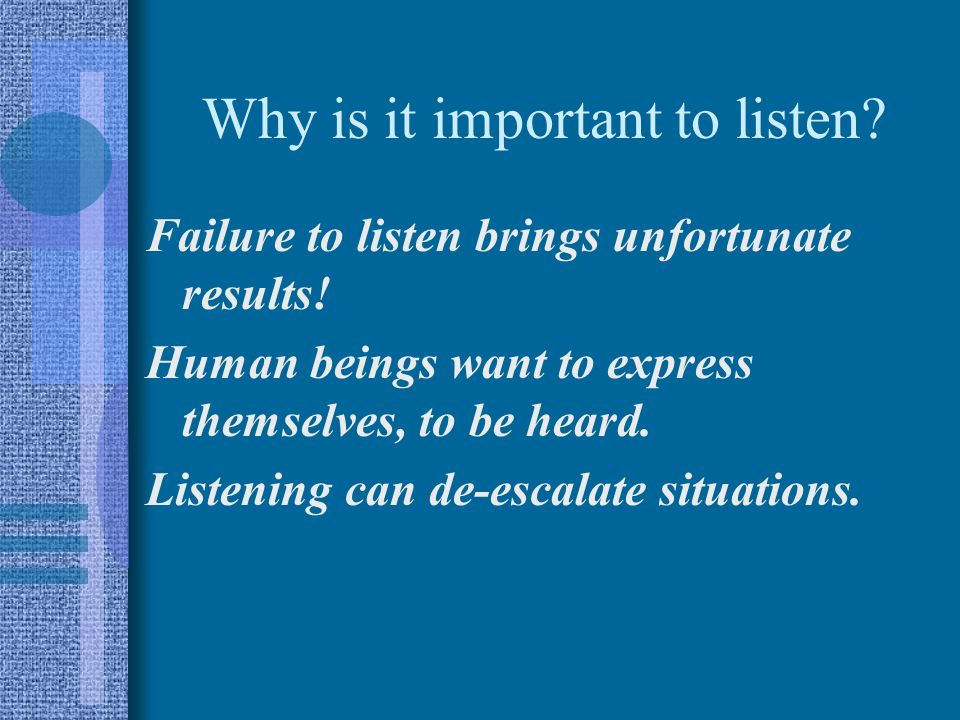 Why is it important to listen.Failure to listen brings unfortunate results.