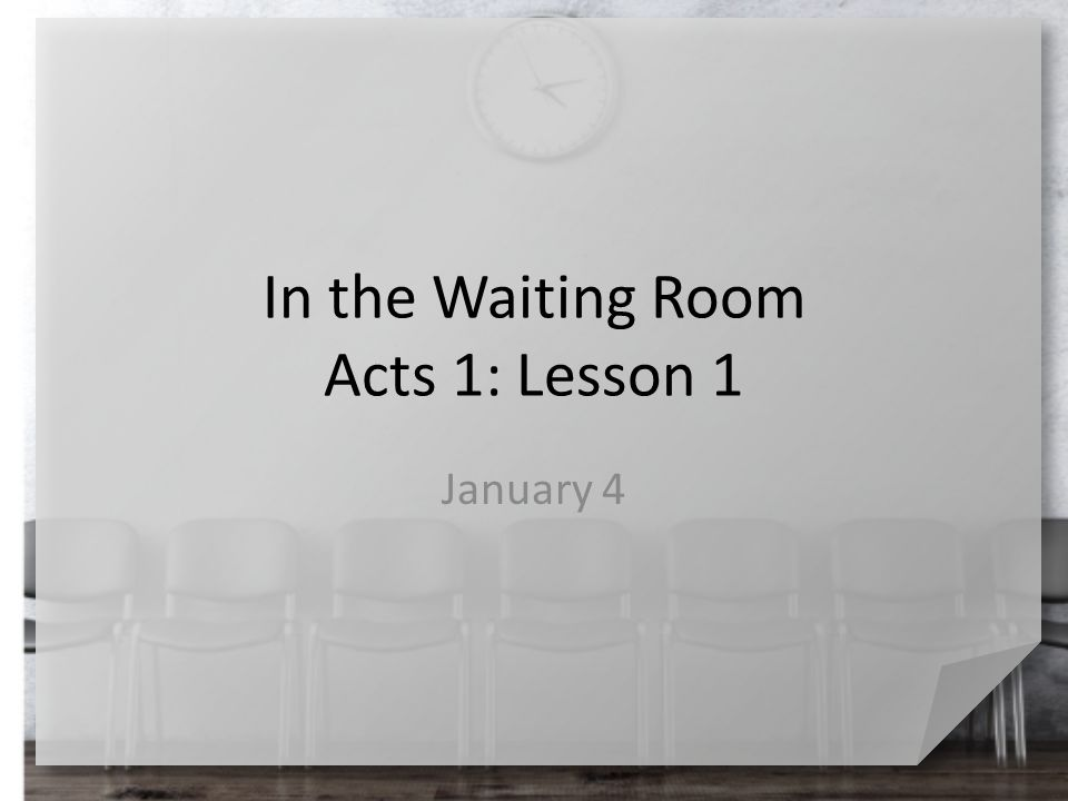 In the Waiting Room Acts 1: Lesson 1 January 4