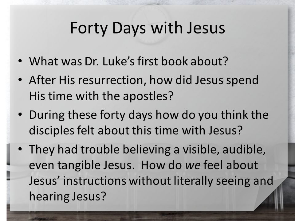 Forty Days with Jesus What was Dr. Luke's first book about.